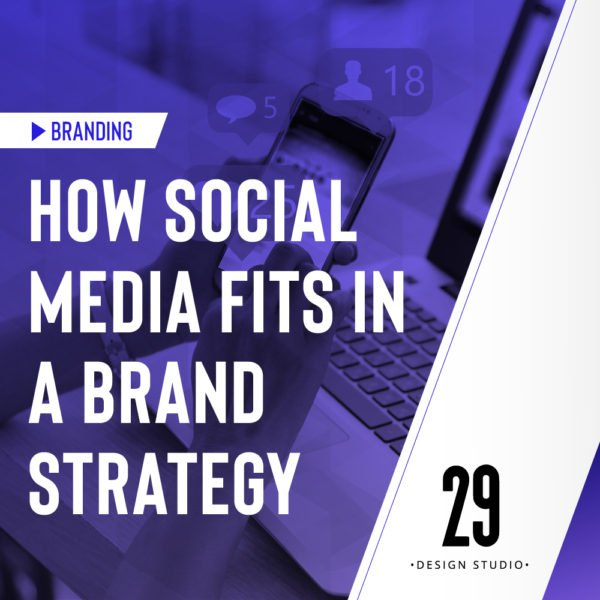 How Social Media Fits In A Brand Strategy 29 Design Studio